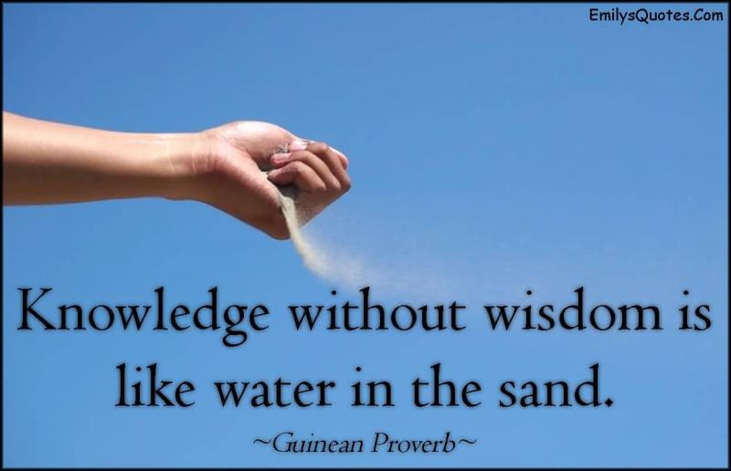 KNOWLEDGE WITHOUT WISDOM